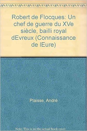 ladda ner Un chef de guerre du XVe siècle. Robert de Flocques, bailli royal d'Evreux. pdf