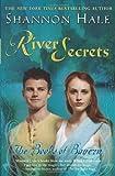 River Secrets, Shannon Hale, 1599902931