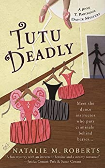 Tutu Deadly (A Jenny T. Partridge Dance Mys) by [Roberts, Natalie M.]