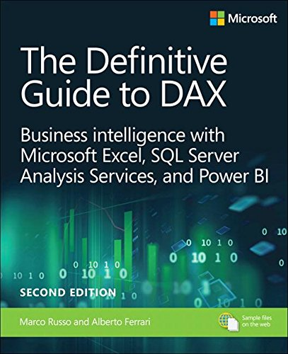 The Definitive Guide to DAX: Business intelligence with Microsoft Excel, SQL Server Analysis Services, and Power BI (2nd Edition) (Business Skills) by Microsoft Press
