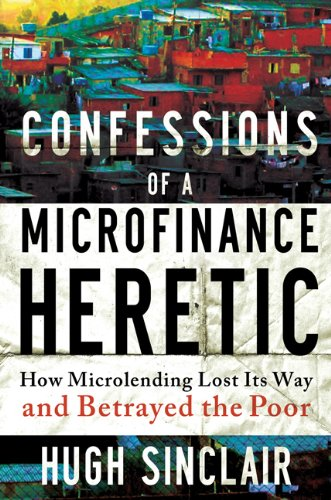 Confessions Microfinance Heretic Microlending Betrayed product image