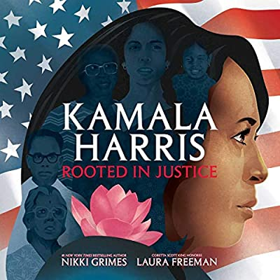 Kamala Harris: Rooted in Justice: Grimes, Nikki, Freeman, Laura: 9781534462670: Amazon.com: Books