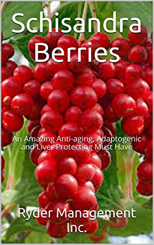 Schisandra Berries: A Powerful and Amazing Liver Protector/Rejuvenator by [Ryder Management Inc]