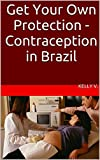 Get Your Own Protection - Contraception in Brazil (Portuguese Edition)