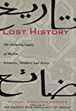 Lost History: The Enduring Legacy of Muslim Scientists, Thinkers, and Artists