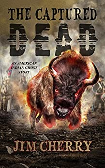 The Captured Dead: An American Indian Ghost Story by [Cherry, Jim]
