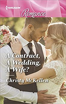 A Contract, A Wedding, A Wife? (Harlequin Romance) by [McKellen, Christy]