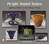 Ply-Split Braided Baskets: Exploring Sculpture in Plain Oblique Twining