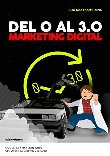 Descargar Libro Del 0 Al 3.0 Marketing Digital Juan José Lópz García