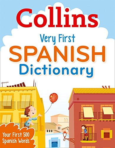 Collins Very First Spanish Dictionary: Your first 500 Spanish words, for ages 5+