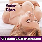 Violated In Her Dreams | Amber Rivers