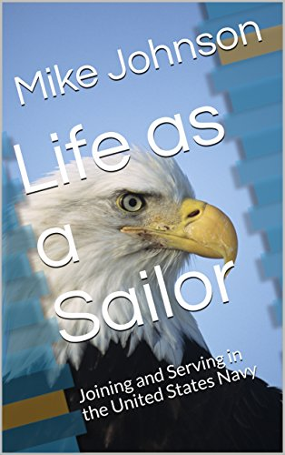Navy Joining The (Life as a Sailor: Joining and Serving in the United States Navy)