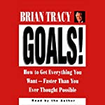 Goals! How to Get Everything You Want Faster Than You Ever Thought Possible | Brian Tracy