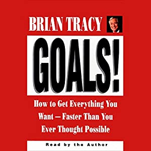 Goals! How to Get Everything You Want Faster Than You Ever Thought Possible Hörbuch
