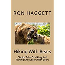 Hiking With Bears: Hiking, Fishing and Travel Adventure Encounters With Bears