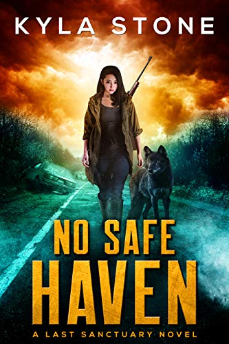 No Safe Haven: A Post-Apocalyptic Survival Thriller (A  Last Sanctuary Novel) by [Stone, Kyla]