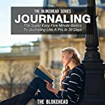 Journaling: The Super Easy Five-Minute Basics to Journaling Like a Pro in 30 Days: The Blokehead Success Series |  The Blokehead