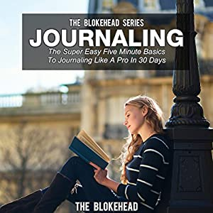 Journaling: The Super Easy Five-Minute Basics to Journaling Like a Pro in 30 Days Audiobook