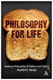 Philosophy for Life : Applying Philosophy in Politics and Culture, Read, Rupert and Lavery, M. A., 0826495605