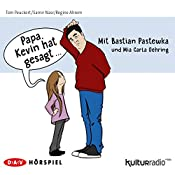 Papa, Kevin hat gesagt...   Tom Peuckert, Samir Nasr, Regine Ahrem