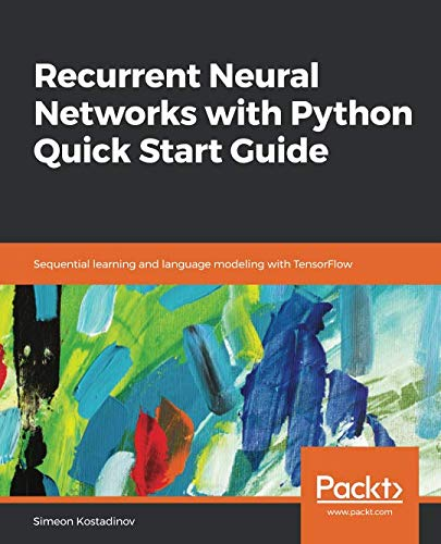 Recurrent Neural Networks with Python Quick Start Guide Front Cover