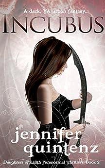 Incubus: A Dark YA Urban Fantasy (Daughters Of Lilith Book 2) by [Quintenz, Jennifer]