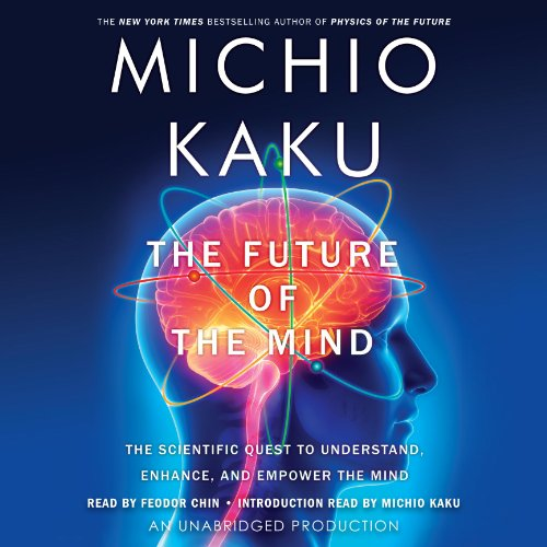 The Future of the Mind: The Scientific Quest to Understand, Enhance, and Empower the Mind by Random House Audio