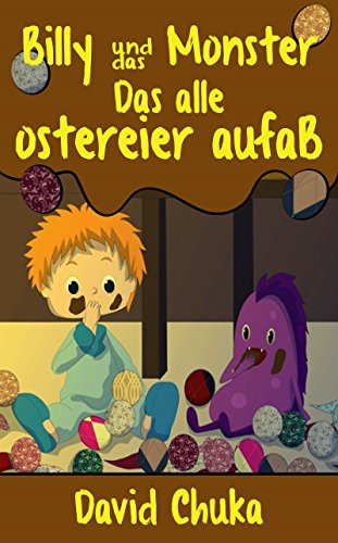 Billy und das Monster, das alle Ostereier Aufaß (Die fantastischen Abenteuer von Billy und seinem Monster 3) (German Edition)