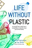 img - for Life Without Plastic: The Practical Step-by-Step Guide to Avoiding Plastic to Keep Your Family and the Planet Healthy book / textbook / text book