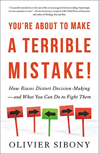 Book Cover: You're About to Make a Terrible Mistake: How Biases Distort Decision-Making and What You Can Do to Fight Them