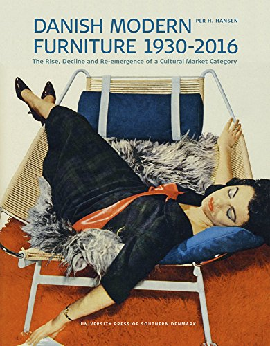 Danish Modern Furniture, 1930-2016: The Rise, Decline and Re-emergence of a Cultural Market Category (Studies in History and Social Sciences) 20th Century Modern Furniture