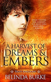 A Harvest of Dreams and Embers: (A Gay Erotic Romance) (Eight Kingdoms Book 5) by [Burke, Belinda]