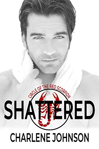 Shattered (Circle of the Red Scorpion Book 1)