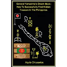 General Yamashita's Dream Book: How to Successfully Find Hidden Treasure in the Philippines
