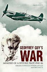 Geoffrey Guy's War: Memoirs of a Spitfire Pilot