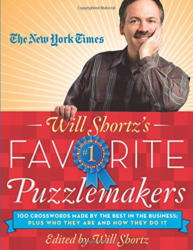 The New York Times Will Shortz's Favorite Puzzlemakers: 100 Crosswords Made By the Best in the Business; Plus Who They Are and How They Do It ebook