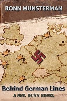 Behind German Lines (Sgt. Dunn Novels Book 2) by [Munsterman, Ronn]