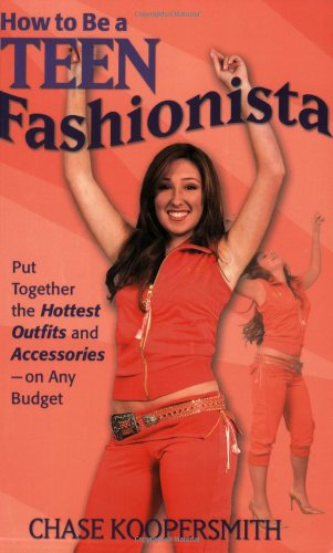 How To Be A Teen Fashionista: Put Together the Hottest Outfits and Accessories - On Any Budget