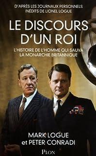 Le discours d'un roi : l'histoire de l'homme qui sauva la monarchie britannique : d'après les journaux personnels inédits de Lionel Logue, Logue, Mark