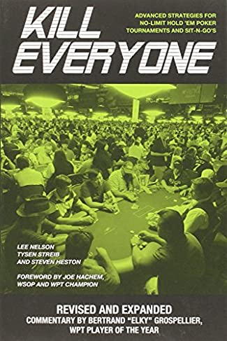 Kill Everyone: Advanced Strategies for No-Limit Hold 'Em Poker, Tournaments, and Sit-n-Gos: Revised and Expanded Edition