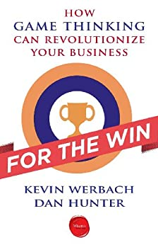 For the Win: How Game Thinking Can Revolutionize Your Business by [Werbach, Kevin, Hunter, Dan]