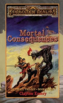 Mortal Consequences: Forgotten Realms (Netheril Trilogy Book 3) by [Emery, Clayton]