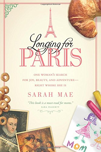 Longing for Paris: One Woman's Search for Joy, Beauty, and Adventure—Right Where She Is