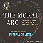 The Moral Arc: How Science and Reason Lead Humanity Toward Truth, Justice, and Freedom | Michael Shermer