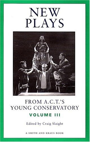 New Plays From A.C.T.'s Young Conservatory Volume III