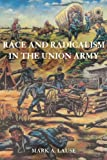 Race and Radicalism in the Union Army, Mark A. Lause, 0252079256