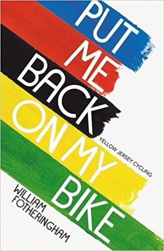 Put Me Back On My Bike: In Search of Tom Simpson (Yellow Jersey Cycling Classics) by Fotheringham, William (2014)