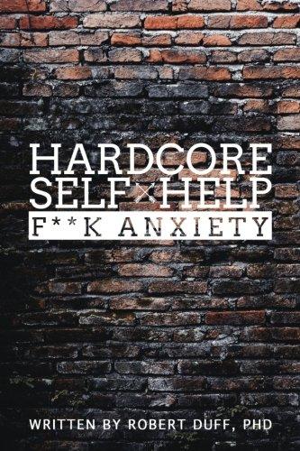 Hardcore Self Help: F**k Anxiety (Volume 1)