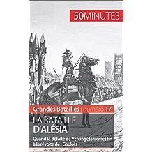 La bataille d'Alésia: Quand la défaite de Vercingétorix met fin à la révolte des Gaulois (Grandes Batailles t. 17) (French Edition)