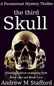 The Third Skull: A Paranormal Mystery Thriller (Omnibus Edition containing both Book One and Book Two). by [Stafford, Andrew]